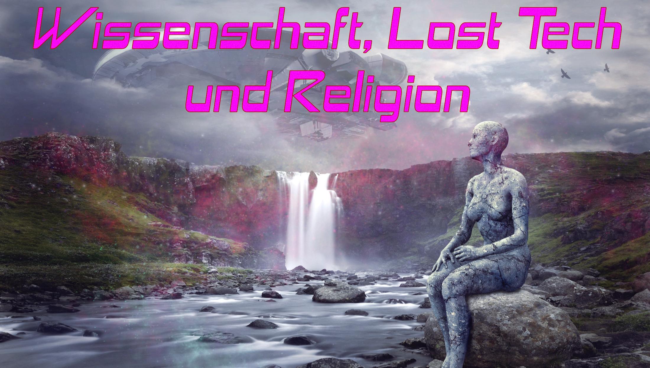 Wissenschaft, Lost Tech und Religion